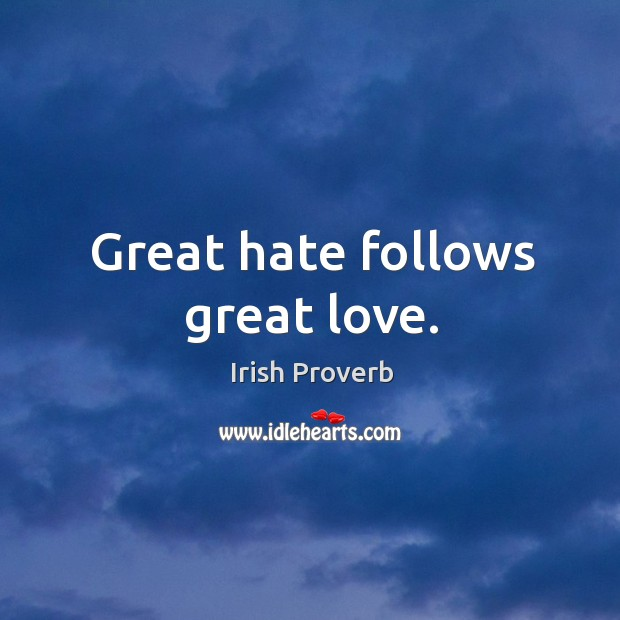 Image, Great hate follows great love.