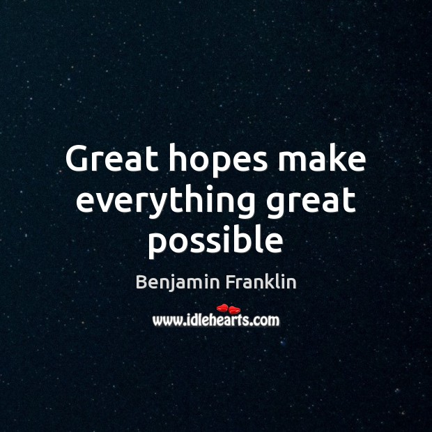 Image, Great hopes make everything great possible