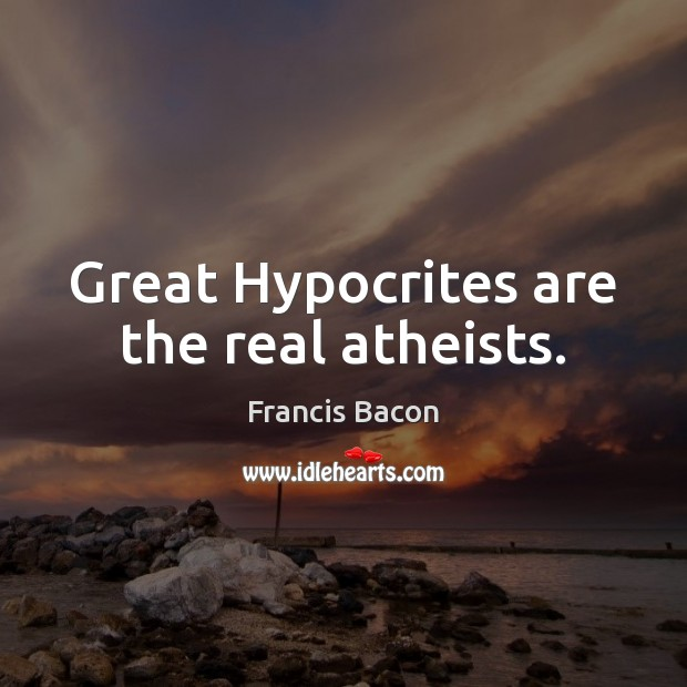 Image, Great Hypocrites are the real atheists.