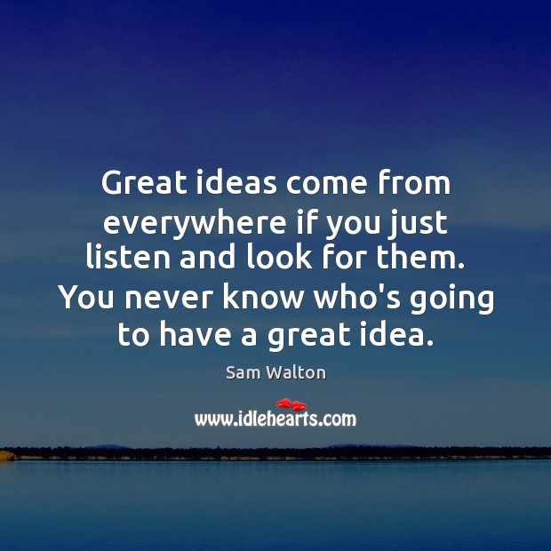 Great ideas come from everywhere if you just listen and look for Image