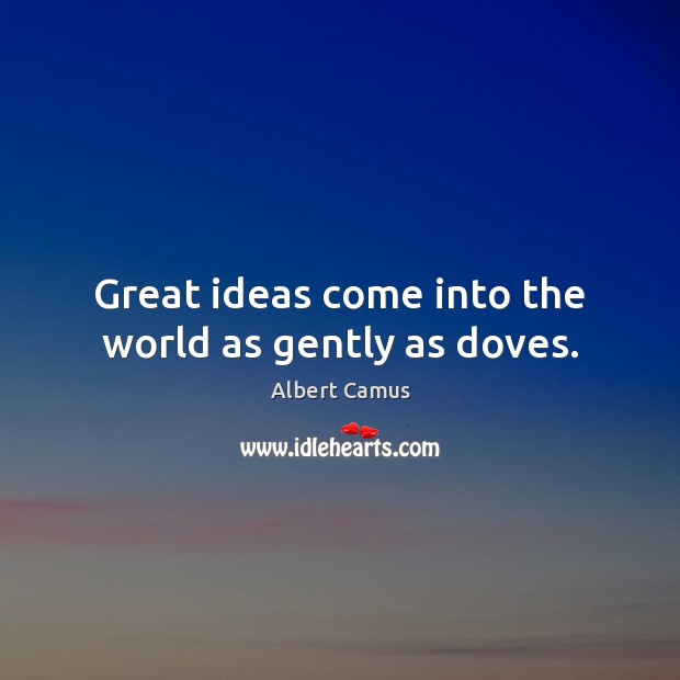 Image, Great ideas come into the world as gently as doves.