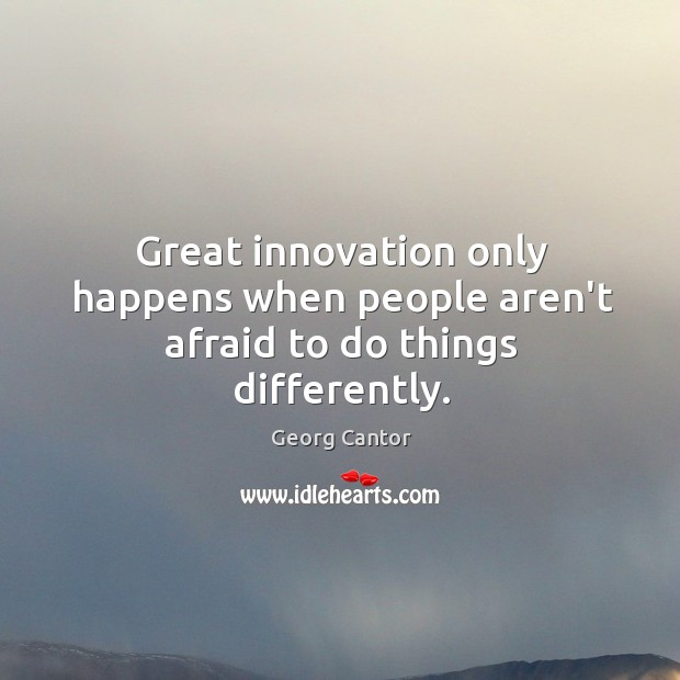 Image, Great innovation only happens when people aren't afraid to do things differently.