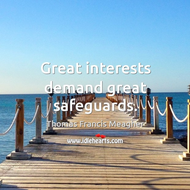 Great interests demand great safeguards. Image