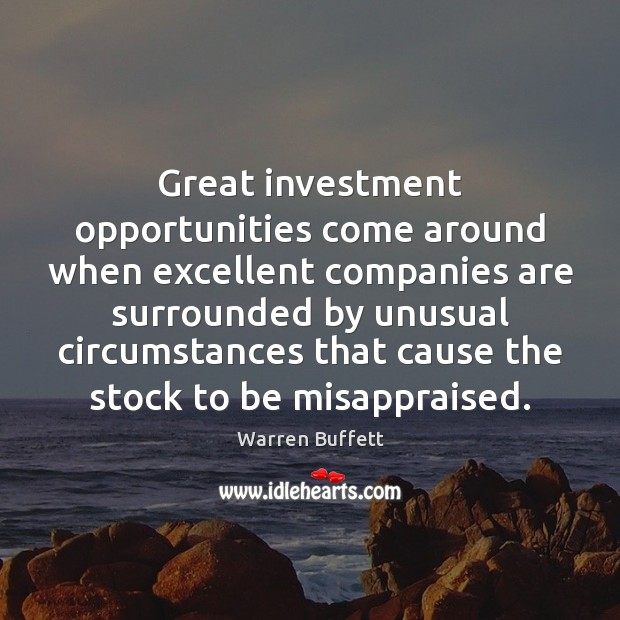 Great investment opportunities come around when excellent companies are surrounded by unusual Image