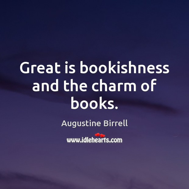 Great is bookishness and the charm of books. Image