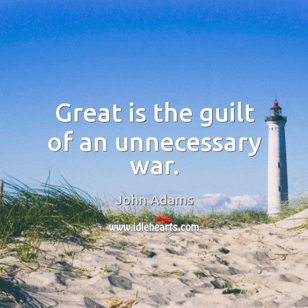 Great is the guilt of an unnecessary war. Image