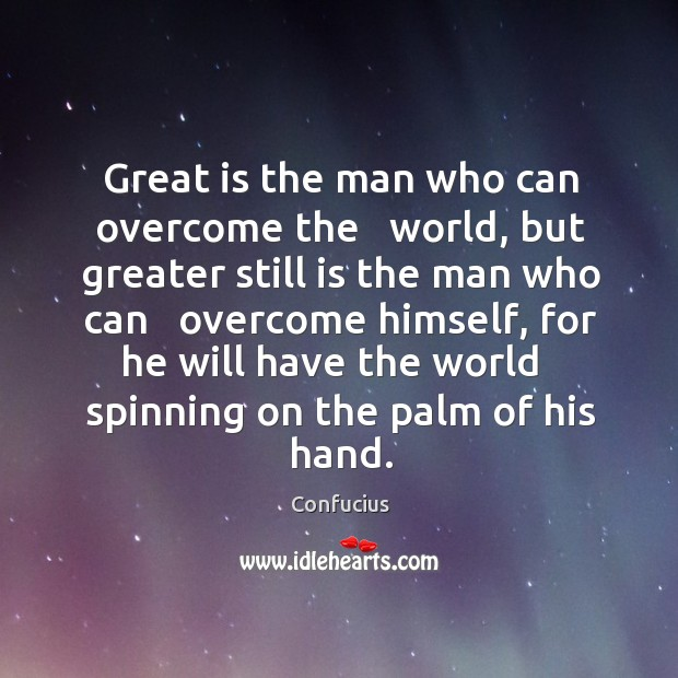 Image, Great is the man who can overcome the   world, but greater still