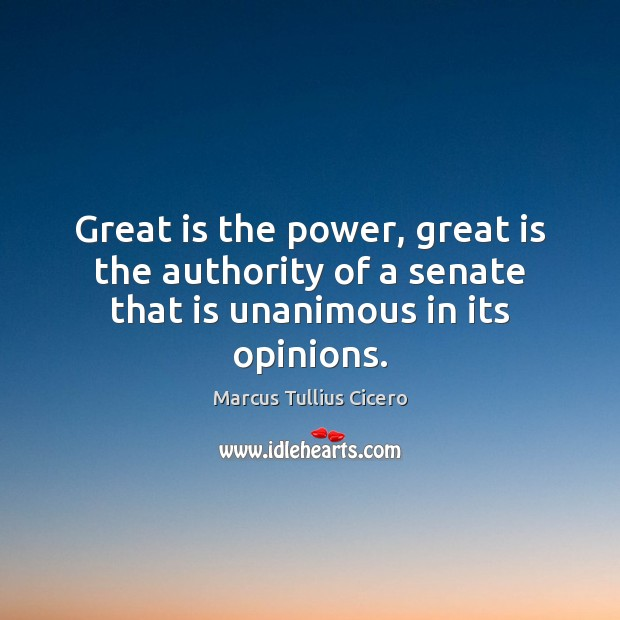 Image, Great is the power, great is the authority of a senate that is unanimous in its opinions.