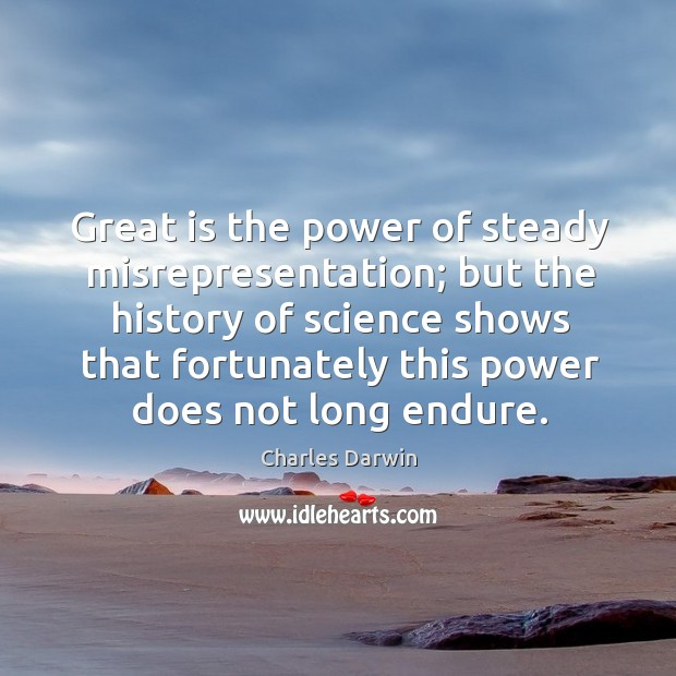 Great is the power of steady misrepresentation; but the history of science Image