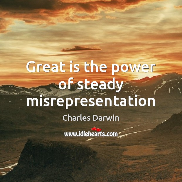 Great is the power of steady misrepresentation Image