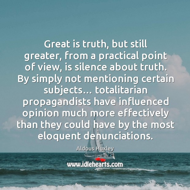 Image, Great is truth, but still greater, from a practical point of view, is silence about truth.