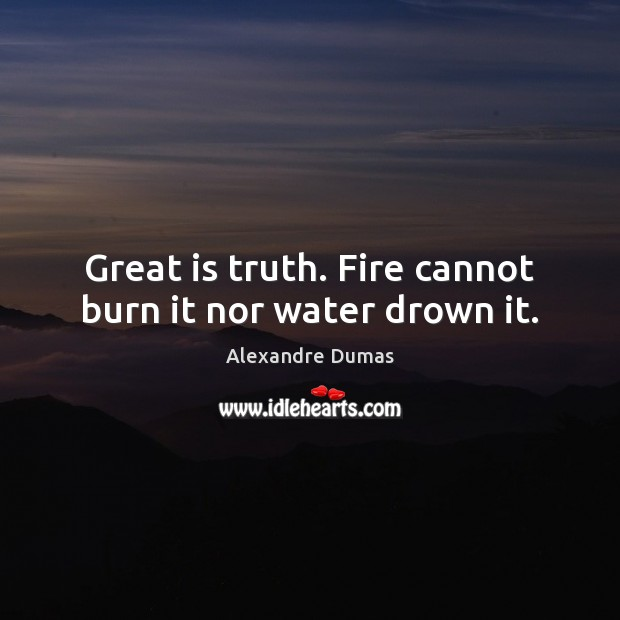 Image, Great is truth. Fire cannot burn it nor water drown it.