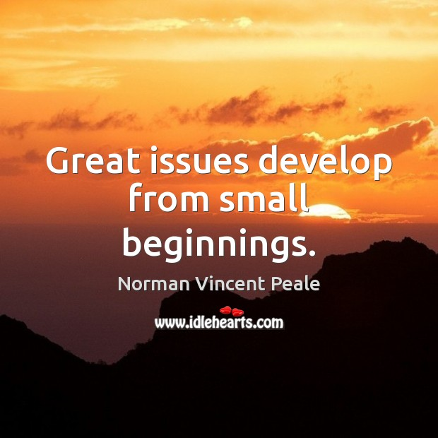 Great issues develop from small beginnings. Image