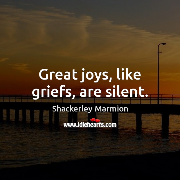 Great joys, like griefs, are silent. Image