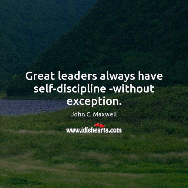 Image, Great leaders always have self-discipline -without exception.