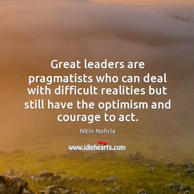 Image, Great leaders are pragmatists who can deal with difficult realities