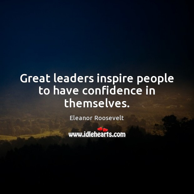 Image, Great leaders inspire people to have confidence in themselves.
