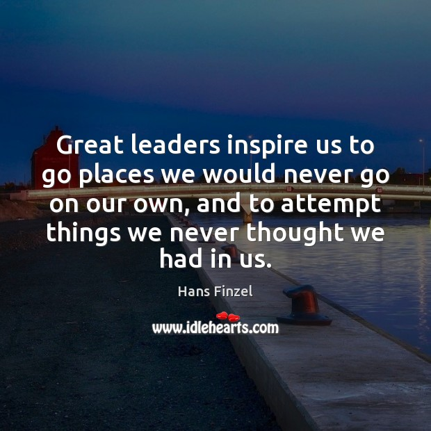 Great leaders inspire us to go places we would never go on Image