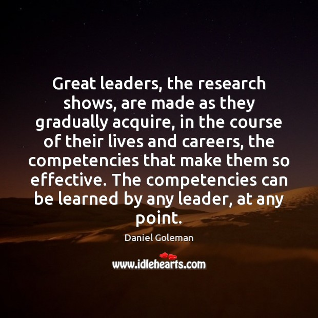 Great leaders, the research shows, are made as they gradually acquire, in Image