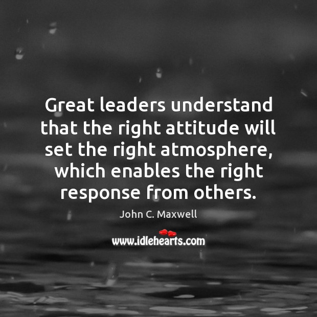 Image, Great leaders understand that the right attitude will set the right atmosphere,