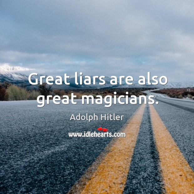 Great liars are also great magicians. Image