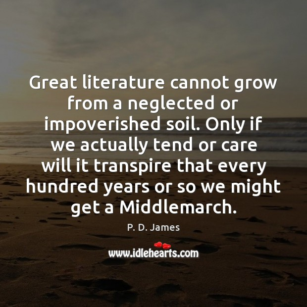 Great literature cannot grow from a neglected or impoverished soil. Only if Image