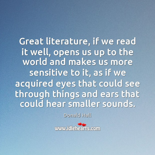Image, Great literature, if we read it well, opens us up to the