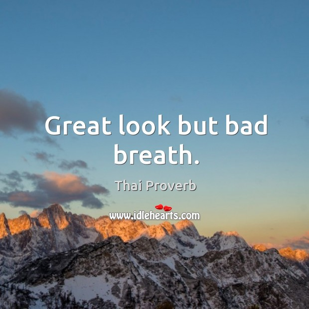 Great look but bad breath. Thai Proverbs Image