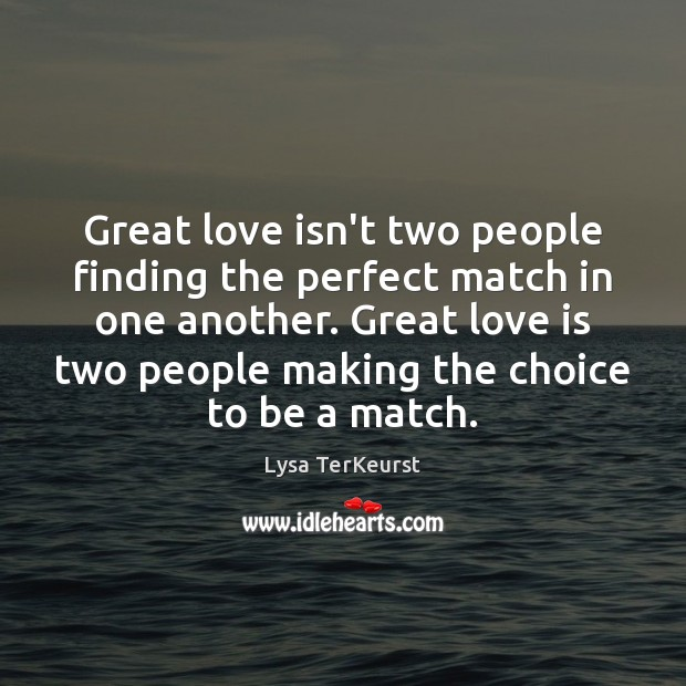 Great love isn't two people finding the perfect match in one another. Lysa TerKeurst Picture Quote