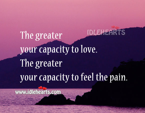 The Greater The Love, The Greater The Pain.