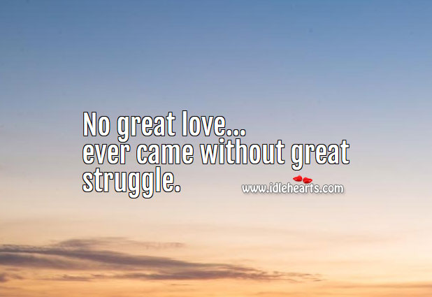 Image, No great love ever came without great struggle.