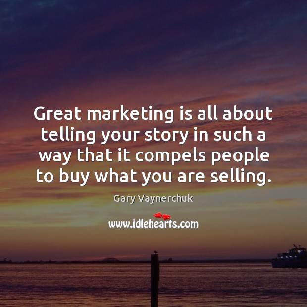 Great marketing is all about telling your story in such a way Marketing Quotes Image