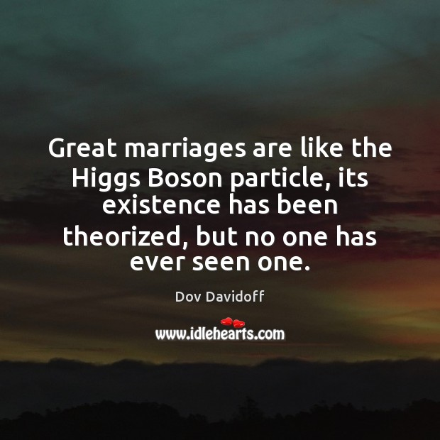 Image, Great marriages are like the Higgs Boson particle, its existence has been
