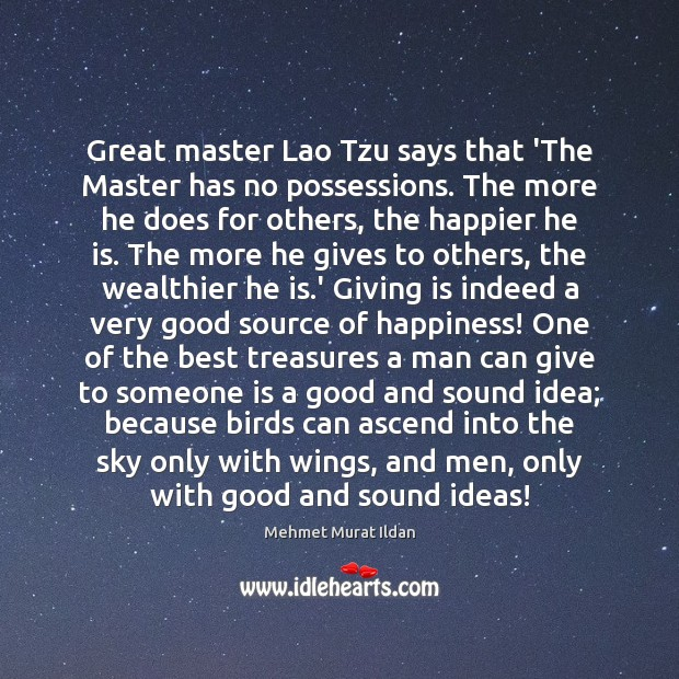 Great master Lao Tzu says that 'The Master has no possessions. The Image
