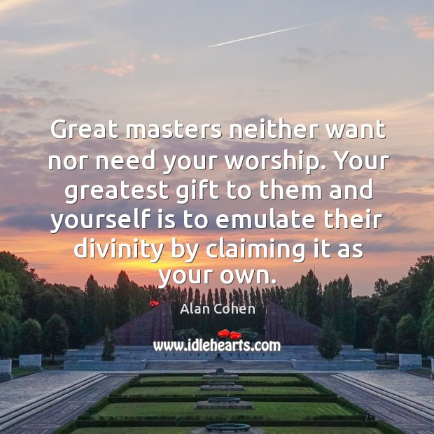 Image, Great masters neither want nor need your worship.