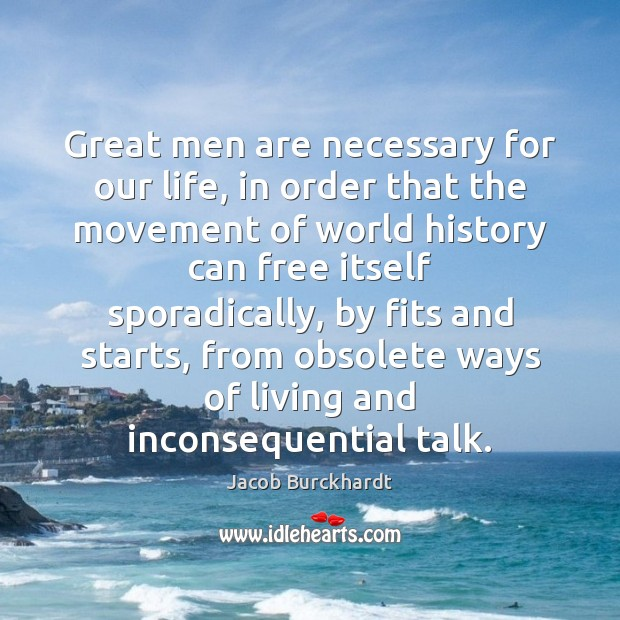 Great men are necessary for our life, in order that the movement Image