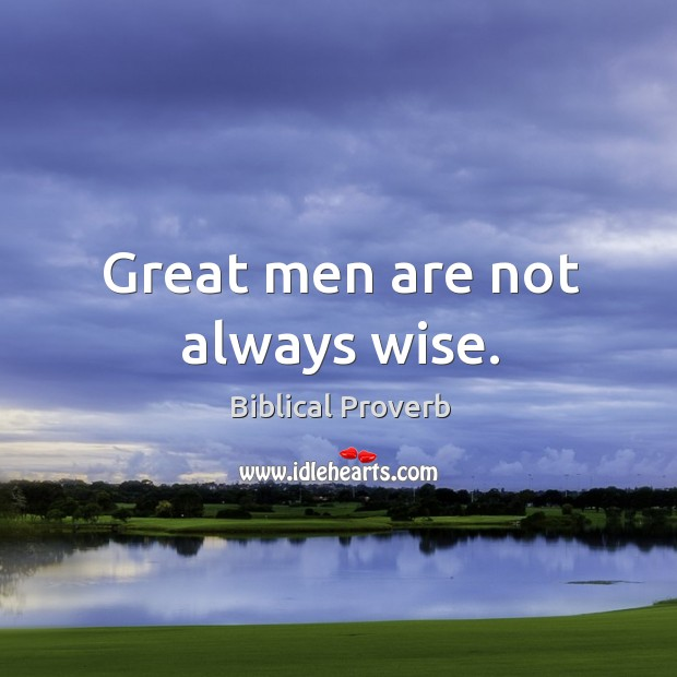 Great men are not always wise. Biblical Proverbs Image