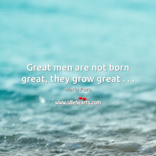 Great men are not born great, they grow great . . . Mario Puzo Picture Quote