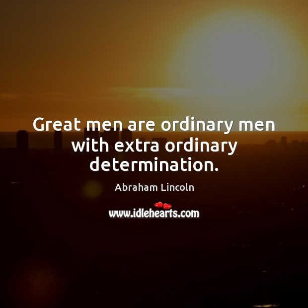 Image, Great men are ordinary men with extra ordinary determination.