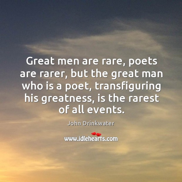 Great men are rare, poets are rarer, but the great man who is a poet, transfiguring his greatness Image
