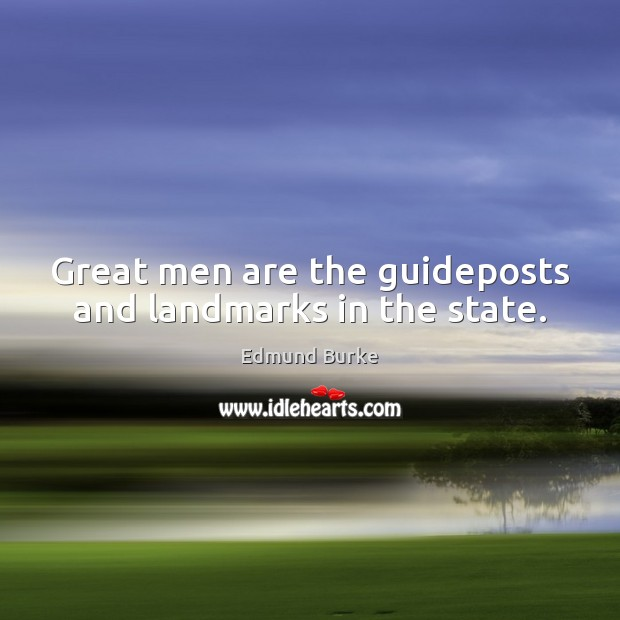 Great men are the guideposts and landmarks in the state. Edmund Burke Picture Quote