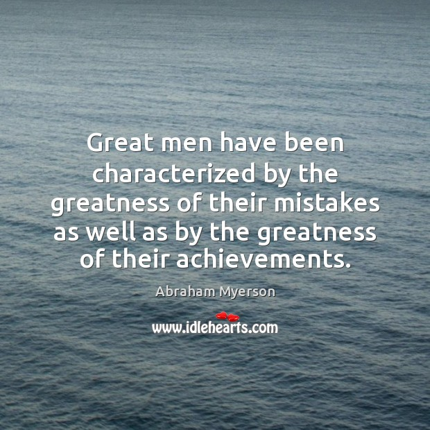 Image, Great men have been characterized by the greatness of their mistakes as