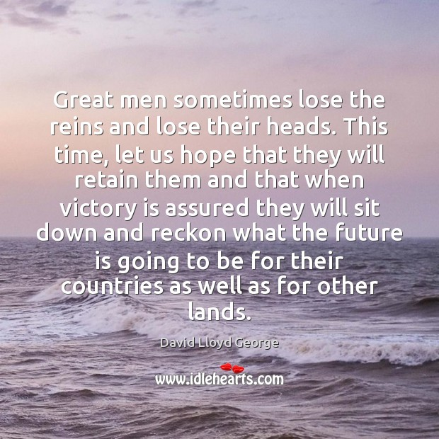 Great men sometimes lose the reins and lose their heads. This time, Victory Quotes Image