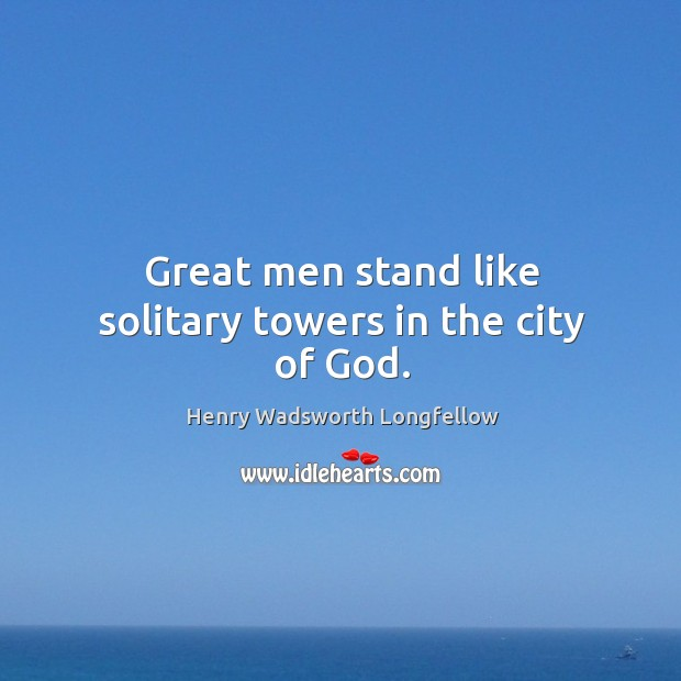 Great men stand like solitary towers in the city of God. Image