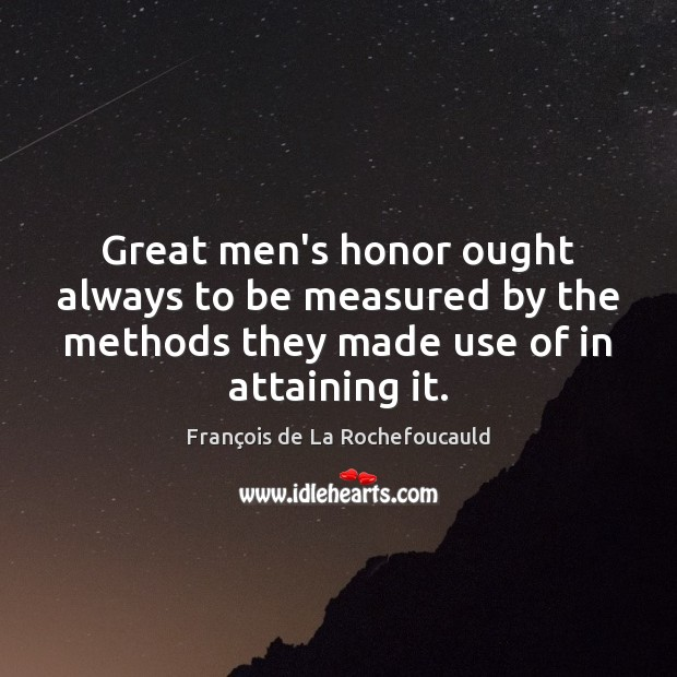 Great men's honor ought always to be measured by the methods they Image