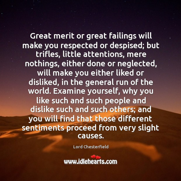 Great merit or great failings will make you respected or despised; but Image