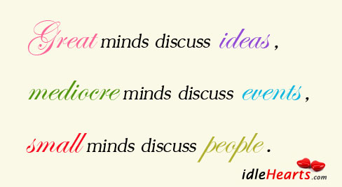 Great Minds Discuss Ideas, Mediocre Minds