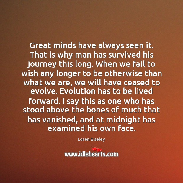 Great minds have always seen it. That is why man has survived Loren Eiseley Picture Quote