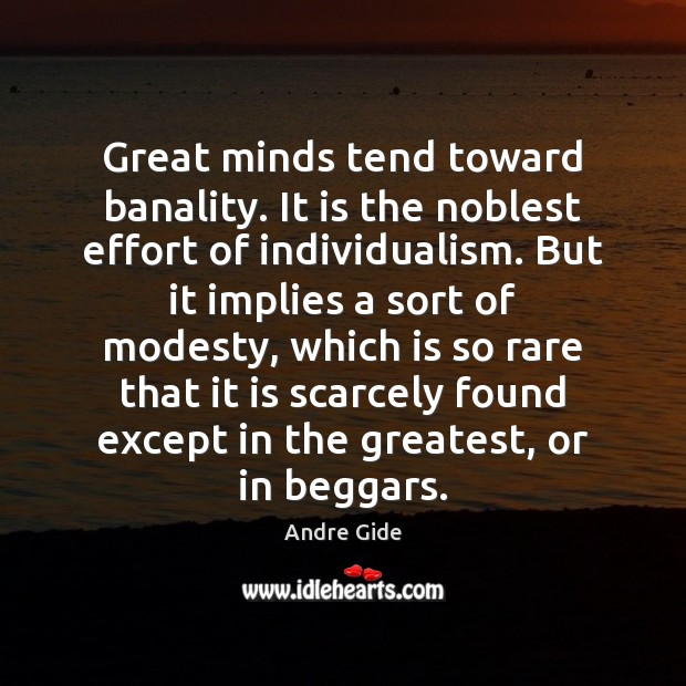 Great minds tend toward banality. It is the noblest effort of individualism. Andre Gide Picture Quote