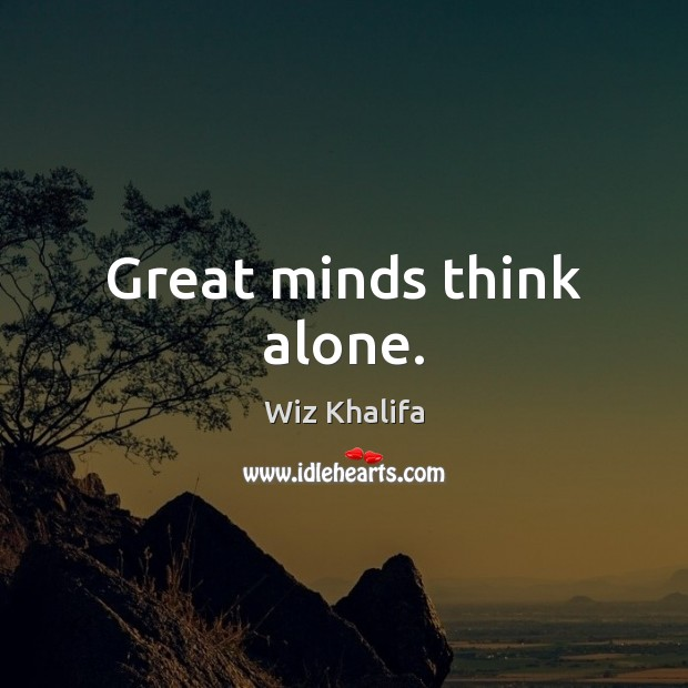 Great minds think alone. Wiz Khalifa Picture Quote